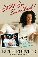 Still So Excited! : My Life in the Pointer Sisters by Ruth Pointer and...