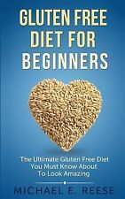 Gluten Free Diet for Beginners: the Ultimate Gluten Free Diet You Must Know...
