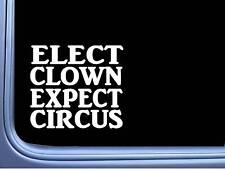 """Elect Clown Expect Circus L421 6"""" decal sticker president election"""