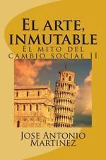 El Mito Del Cambio Social: El Arte, Inmutable : El Mito Del Cambio Social II...