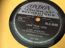 CARL PERKINS : YOUR TRUE LOVE  /  MATCHBOX.  UK.78.rpm (1957)