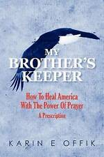 My Brother's Keeper: How To Heal America With The Power Of Prayer:  A Prescripti