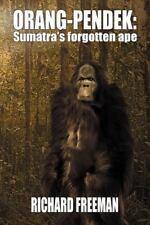 Orang Pendek : Sumatra's Forgotten Ape by Richard Freeman (2011, Paperback)