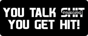 3 - You Talk S*** You Get Hit Hard Hat / Biker Helmet Sticker  BS 1008