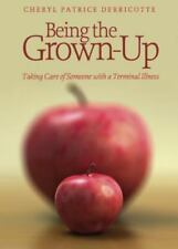 Being the Grown-Up, Taking Care of Someone with a Terminal Illness (Paperback or