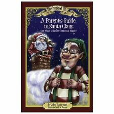 A Parent's Guide to Santa Claus : 101 Ways to Create Christmas Magic by John...