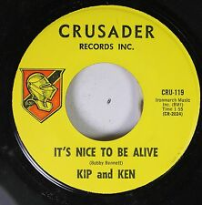 Rock 45 Kip And Ken - It'S Nice To Be Alive / Trouble With A Woman On Crusader R