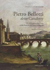 Pietro Bellotti detto Canaletty Un vedutista veneziano nella Francia -Scripta Ed