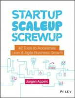 Startup, Scaleup, Screwup : 42 Tools to Accelerate Lean & Agile Business Grow...