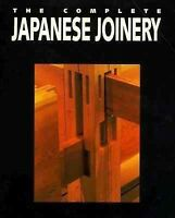 Complete Japanese Joinery : A Handbook of Japanese Tool Use and Woodworking f...