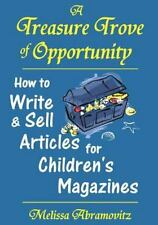 A Treasure Trove of Opportunity : How to Write and Sell Articles for...