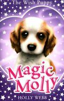 Magic Molly: The Wish Puppy by Holly Webb 9781407171319 | Brand New