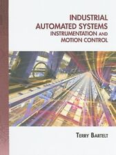 Industrial Automated Systems: Instrumentation and Motion Control by Bartelt: New