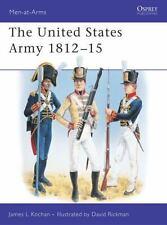 The United States Army : 1812-1815 (Men-At-Arms Series, 345), Kochan, James, Goo