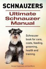 Schnauzer. Ultimate Schnauzer Manual. Schnauzer Book for Care, Costs,.