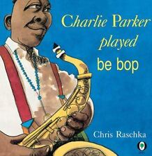 CHARLIE PARKER PLAYED BE BOP CHILDRENS BOOK AFRICAN AMERICAN RASCHKA HARDCOVER
