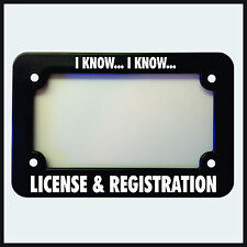 I know I know License and Registration - Motorcycle Plate Frame funny Tag Cops