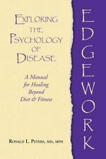 Edgework: Exploring the Psychology of Disease: A Manual for Healing Beyond Diet
