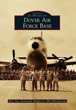 Dover Air Force Base (Images of Aviation) by Wiggins Jr. (DE ANG Retired), Brig