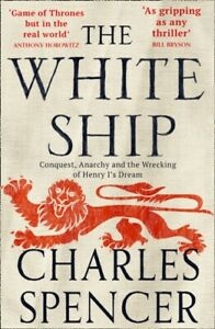 The White Ship : Conquest, Anarchy and the Wrecking of Henry I's Dream