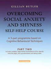 Overcoming Social Anxiety and Shyness Self-help Course: Pt. 2,Butler, Gillian,Ne