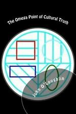 The Omega Point of Cultural Truth by John O'Loughlin (2014, Paperback)