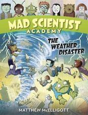 Mad Scientist Academy: Mad Scientist Academy: the Weather Disaster by Matthew...