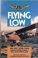 Flying Low: And Shot Down Twice During World War II in a Spotter Plane, Gordon,