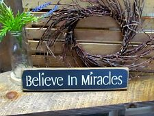 Believe In Miracles,  Wooden Sign, Shelf Sitter Sign