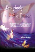Everybody Has a Tumor: Cures for the Negative Thoughts That Are Cancerous to Our