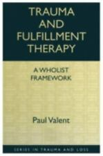 Trauma and Fulfillment Therapy: A Wholist Framework (Series in Trauma and Loss)