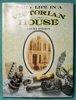 Daily Life in a Victorian House by Laura Wilson (1993, Hardcover)