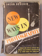 1941 NEW WAYS IN PHOTOGRAPHY Jacob Deschin BOOK OF IDEAS FOR THE AMATEUR Manual