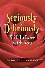 Seriously and Deliriously Still in Love with You : Book of Poetry by Kenneth...