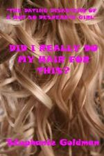 Did I Really Do My Hair for This?: The Dating Disasters of a Not So Desperate Gi