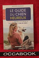 Le guide du chien heureux - Sophie de Villenoisy