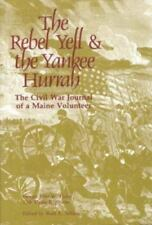 The Rebel Yell and the Yankee Hurrah  The Civil War Journal of a Maine Volunteer