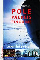 *- POLE Packeis PINGUINE - LEBEN im ewigen EIS - Karoline STÜRMER  tb  (2007)