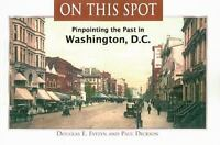 On This Spot: Pinpointing the Past in Washington DC (Capital Travels)