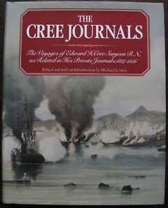 The Cree Journals. The Voyages of Edward H. Cree Surgeon. R.N.