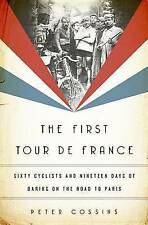 The First Tour de France: Sixty Cyclists and Nineteen Days of Daring on the Road