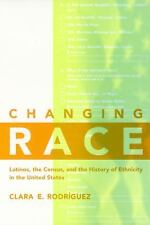Changing Race: Latinos, the Census, and the Histrory of Ethnicity in the Unit...
