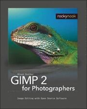 GIMP 2 for Photographers : Image Editing with Open Source Software by Klaus...