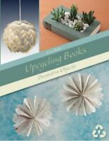 Upcycling Books: Decorative Objects by ,Julia Rubio 9780764358753   Brand New