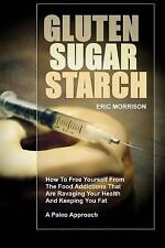 Gluten, Sugar, Starch: How To Free Yourself From The Food Addictions That Are Ra