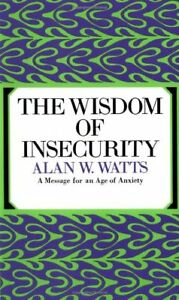 The Wisdom of Insecurity by Watts, Alan W.