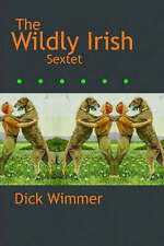 The Wildly Irish Sextet, Dick, Wimmer, 1593761813, Very Good Book