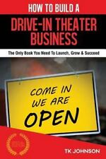 How to Build a Drive-In Theater Business (Special Edition) : The Only Book...