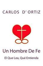 Un Hombre de Fe: Un Hombre de Fe : El Que Lea, Que Entienda by Carlos Ortiz...
