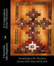A Compendious Syriac Dictionary: Founded Upon The Thesaurus Syriacus Of R. Pa...